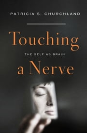 Touching a Nerve: The Self as Brain ebook by Patricia S. Churchland