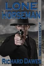 Lone Horseman ebook by Richard Dawes