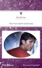 The Man From Nowhere 電子書 by Rachel Lee