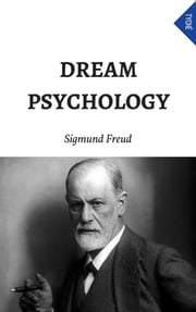 Dream Psychology (Annotated) ebook by Sigmund Freud,M. D. Eder