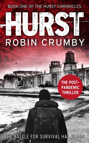 Hurst: The Post-Apocalyptic Survival Thriller (The Hurst Chronicles Book 1) - The Hurst Chronicles, #1 ebook by Robin Crumby