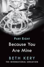Because I Am Yours (Because You Are Mine Part Eight) ebook by Beth Kery