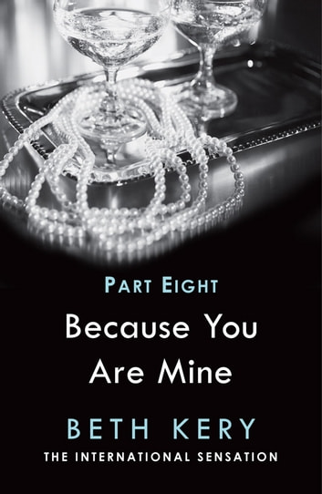 Because I Am Yours (Because You Are Mine Part Eight) - Because You Are Mine Series #1 ebook by Beth Kery