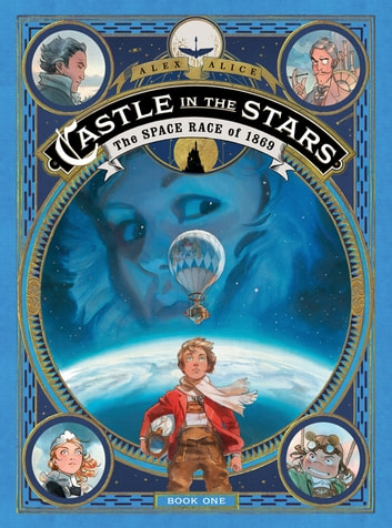 Castle in the Stars: The Space Race of 1869 ebook by Alex Alice