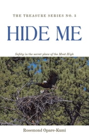Hide Me - Safety in the Secret Place of the Most High ebook by Rosemond Opare-Kumi