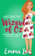Meeting the Wizard of Oz - A Sweet Sports Romance ebook by