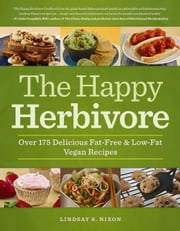 The Happy Herbivore Cookbook - Over 175 Delicious Fat-Free and Low-Fat Vegan Recipes ebook by Lindsay S. Nixon