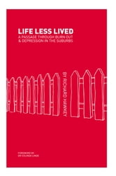 Life Less Lived - A Passage through Burnout and Depression in the Suburbs ebook by Richard Hawkey
