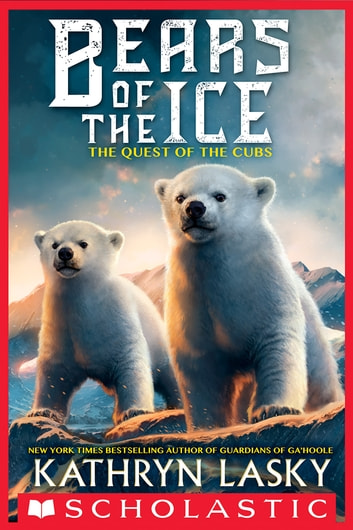 The Quest of the Cubs (Bears of the Ice #1) ebook by Kathryn Lasky