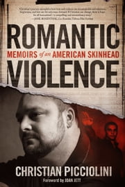 Romantic Violence: Memoirs of an American Skinhead ebook by Christian Picciolini