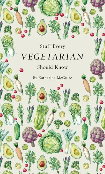 Stuff Every Vegetarian Should Know ebook by Katherine McGuire