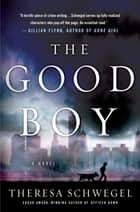 The Good Boy ebook by Theresa Schwegel
