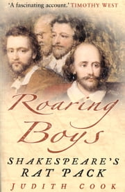 Roaring Boys - Shakespeare's Rat Pack ebook by Judith Cook