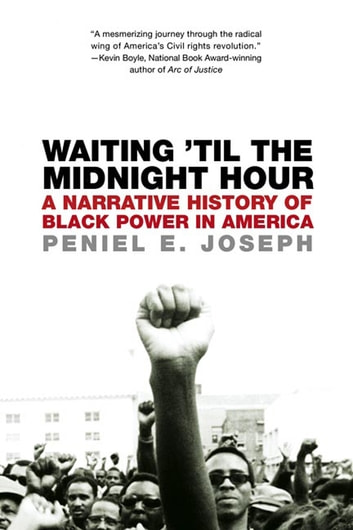 Waiting 'Til the Midnight Hour - A Narrative History of Black Power in America ebook by Peniel E. Joseph