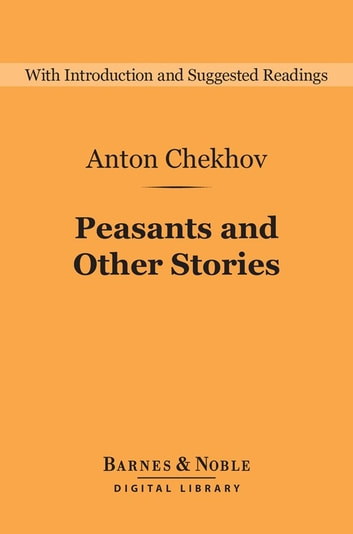 Peasants and Other Stories (Barnes & Noble Digital Library) ebook by Anton Chekhov