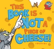 This Book Is Not a Piece of Cheese! ebook by Benjamin Bird, Carmen Pérez