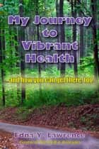 My Journey to Vibrant Health ebook by Edna Lawrence