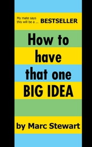 How To Have That One Big Idea ebook by Marc Stewart