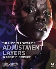 The Hidden Power of Adjustment Layers in Adobe Photoshop ebook by Scott Valentine