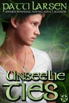 Unseelie Ties ebook by Patti Larsen