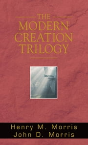 The Modern Creation Trilogy ebook by Dr. Henry M. Morris,Dr. John D. Morris