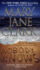 Nobody Knows - A Novel ebook by Mary Jane Clark