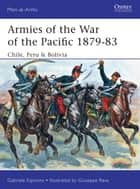 Armies of the War of the Pacific 1879–83 ebook by Gabriele Esposito,Giuseppe Rava