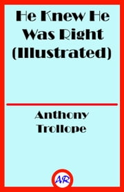 He Knew He Was Right (Illustrated) ebook by Anthony Trollope