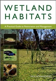 Wetland Habitats - A Practical Guide to Restoration and Management ebook by Nick Romanowski