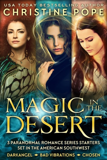 Magic in the Desert - Three Paranormal Romance Series Starters Set in the American Southwest ebook by Christine Pope