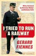 I Tried to Run a Railway ebook by Gerard Fiennes