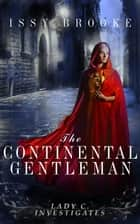 The Continental Gentleman - Lady C Investigates, #5 ebook by Issy Brooke