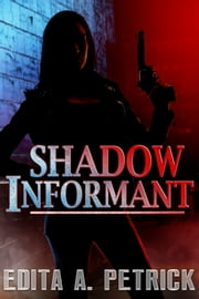 Shadow Informant ebook by Edita A. Petrick