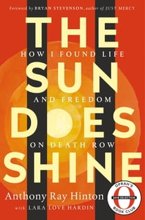The Sun Does Shine - How I Found Life and Freedom on Death Row (Oprah's Book Club Summer 2018 Selection) ebook by Anthony Ray Hinton, Bryan Stevenson, Lara Love Hardin