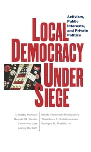 Local Democracy Under Siege - Activism, Public Interests, and Private Politics ebook by Dorothy Holland,Catherine Lutz,Lesley Bartlett,Marla Frederick-McGlathery,Donald M. Nonini,Thaddeus  C. Guldbrandsen,Enrique  G. Murillo