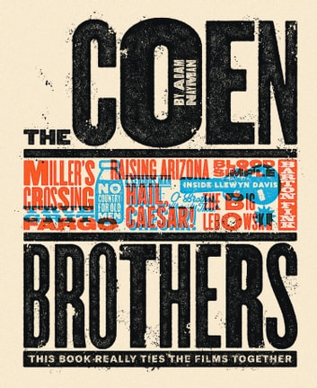The Coen Brothers - This Book Really Ties the Films Together ebook by Adam Nayman,Little White Lies