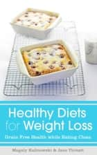 Healthy Diets for Weight Loss - Grain Free Health while Eating Clean ebook by Magaly Kalinowski, Threatt Jane