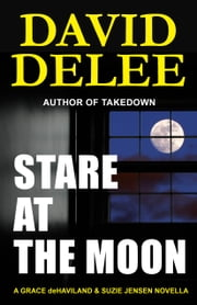 Stare at the Moon - A Grace deHaviland & Suzie Jensen Novella ebook by David DeLee