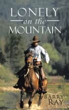 Lonely on the Mountain ebook by Barry Ray