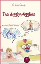 The JigglyWigglies ebook by C. Love Clearly