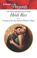 Claimed for the Desert Prince's Heir - An Uplifting International Romance ebook by Heidi Rice