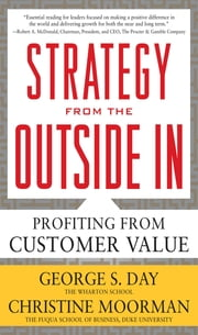 Strategy from the Outside In: Profiting from Customer Value ebook by George Day,Christine Moorman