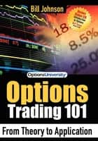 Options Trading 101: From Theory to Application ebook by Bill Johnson