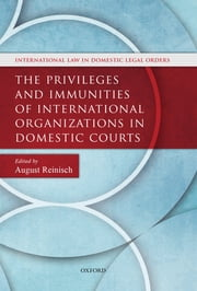 The Privileges and Immunities of International Organizations in Domestic Courts ebook by