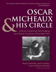Oscar Micheaux and His Circle - African-American Filmmaking and Race Cinema of the Silent Era ebook by Charles Musser,Jane Marie Gaines,Pearl Bowser