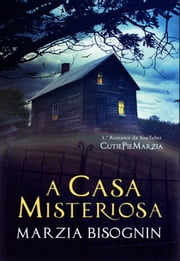 A Casa Misteriosa ebook by Marzia Bisognin