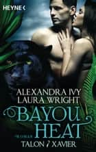 Bayou Heat - Talon und Xavier ebook by Alexandra Ivy,Laura Wright,Cornelia Röser