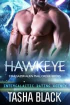 Hawkeye: Stargazer Alien Mail Order Brides #9 (Intergalactic Dating Agency) ebook by Tasha Black