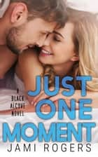 Just One Moment: A Black Alcove Novel ebook by Jami Rogers