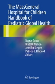The MassGeneral Hospital for Children Handbook of Pediatric Global Health ebook by Nupur Gupta,Brett D. Nelson,Jennifer Kasper,Patricia L. Hibberd